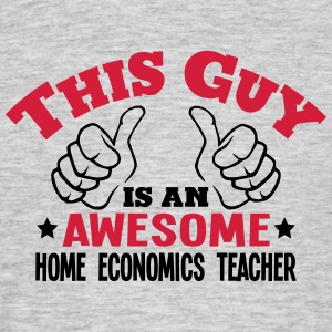 this guy is an awesome home economics te - Men's T-Shirt