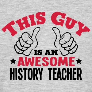 this guy is an awesome history teacher 2 - Men's T-Shirt