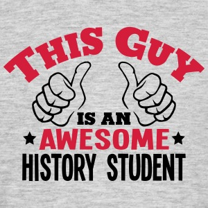 this guy is an awesome history student 2 - Men's T-Shirt