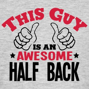 this guy is an awesome half back 2col - Men's T-Shirt