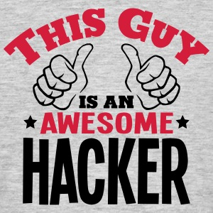 this guy is an awesome hacker 2col - Men's T-Shirt