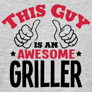this guy is an awesome griller 2col - Men's T-Shirt