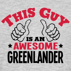 this guy is an awesome greenlander 2col - Men's T-Shirt