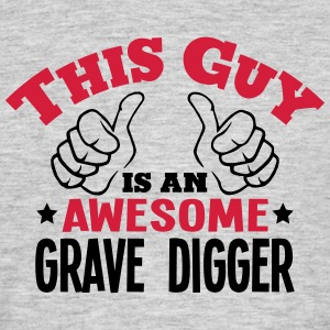 this guy is an awesome grave digger 2col - Men's T-Shirt
