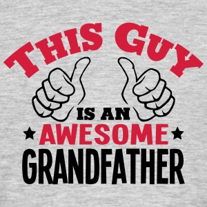 this guy is an awesome grandfather 2col - Men's T-Shirt