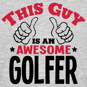 this guy is an awesome golfer 2col - Men's T-Shirt