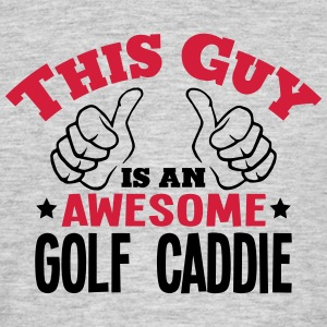 this guy is an awesome golf caddie 2col - Men's T-Shirt