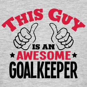 this guy is an awesome goalkeeper 2col - Men's T-Shirt
