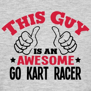 this guy is an awesome go kart racer 2co - Men's T-Shirt