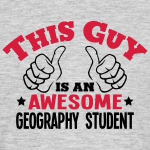 this guy is an awesome geography student - Men's T-Shirt