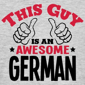 this guy is an awesome german 2col - Men's T-Shirt