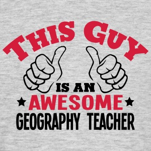 this guy is an awesome geography teacher - Men's T-Shirt
