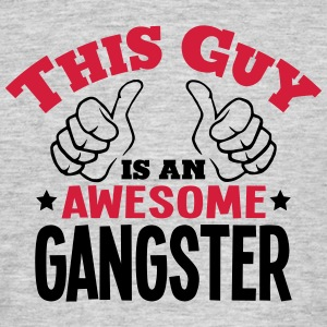 this guy is an awesome gangster 2col - Men's T-Shirt