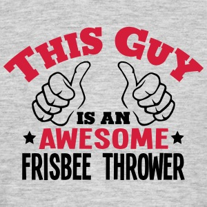 this guy is an awesome frisbee thrower 2 - Men's T-Shirt