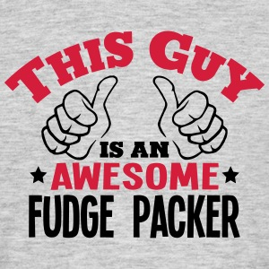 this guy is an awesome fudge packer 2col - Men's T-Shirt