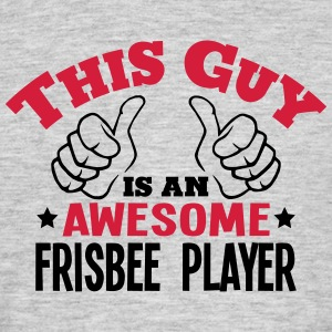 this guy is an awesome frisbee player 2c - Men's T-Shirt