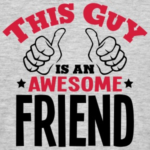 this guy is an awesome friend 2col - Men's T-Shirt