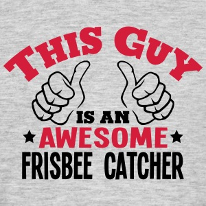 this guy is an awesome frisbee catcher 2 - Men's T-Shirt