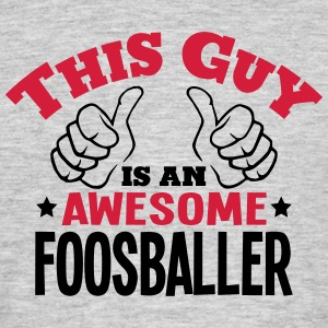 this guy is an awesome foosballer 2col - Men's T-Shirt