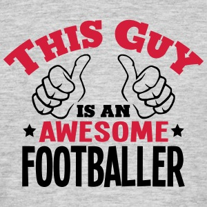 this guy is an awesome footballer 2col - Men's T-Shirt