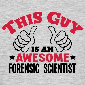 this guy is an awesome forensic scientis - Men's T-Shirt
