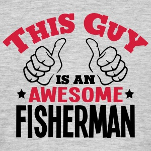 this guy is an awesome fisherman 2col - Men's T-Shirt