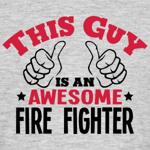 this guy is an awesome fire fighter 2col - Men's T-Shirt