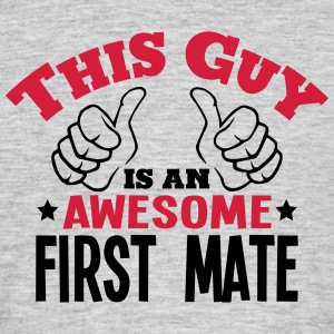 this guy is an awesome first mate 2col - Men's T-Shirt