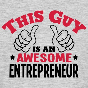 this guy is an awesome entrepreneur 2col - Men's T-Shirt