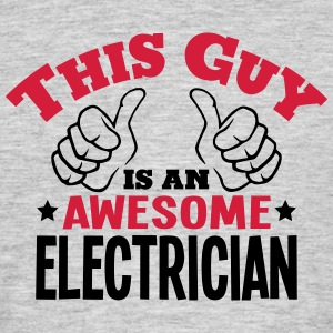 this guy is an awesome electrician 2col - Men's T-Shirt