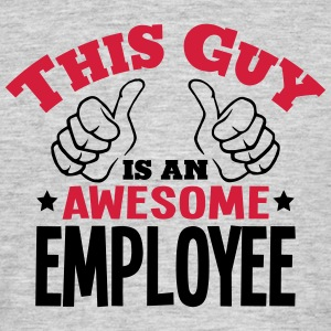 this guy is an awesome employee 2col - Men's T-Shirt