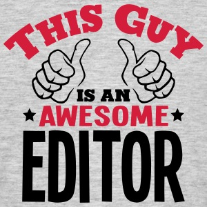 this guy is an awesome editor 2col - Men's T-Shirt
