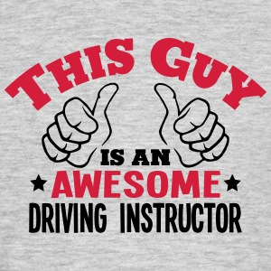 this guy is an awesome driving instructo - Men's T-Shirt