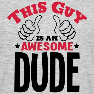 this guy is an awesome dude 2col - Men's T-Shirt