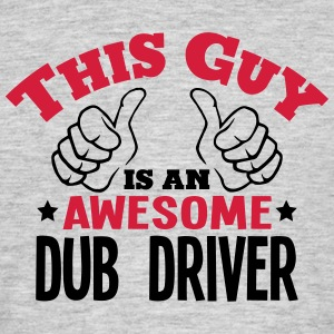 this guy is an awesome dub driver 2col - Men's T-Shirt