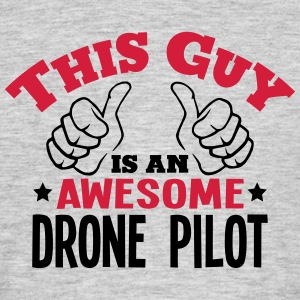 this guy is an awesome drone pilot 2col - Men's T-Shirt