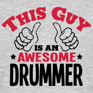 this guy is an awesome drummer 2col - Men's T-Shirt