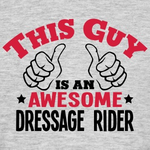 this guy is an awesome dressage rider 2c - Men's T-Shirt