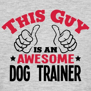 this guy is an awesome dog trainer 2col - Men's T-Shirt
