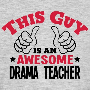 this guy is an awesome drama teacher 2co - Men's T-Shirt