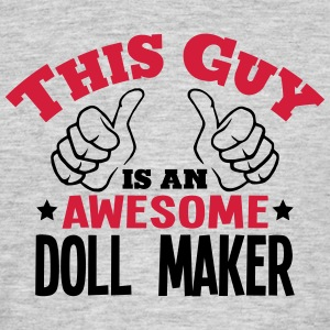 this guy is an awesome doll maker 2col - Men's T-Shirt