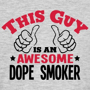 this guy is an awesome dope smoker 2col - Men's T-Shirt
