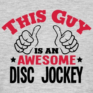 this guy is an awesome disc jockey 2col - Men's T-Shirt