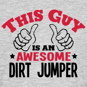 this guy is an awesome dirt jumper 2col - Men's T-Shirt