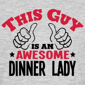 this guy is an awesome dinner lady 2col - Men's T-Shirt