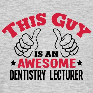 this guy is an awesome dentistry lecture - Men's T-Shirt