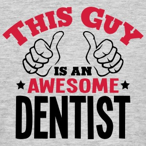 this guy is an awesome dentist 2col - Men's T-Shirt