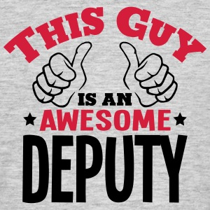 this guy is an awesome deputy 2col - Men's T-Shirt
