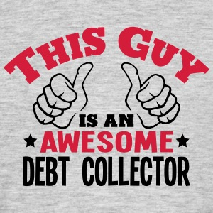 this guy is an awesome debt collector 2c - Men's T-Shirt