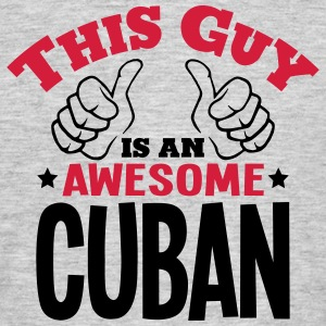 this guy is an awesome cuban 2col - Men's T-Shirt
